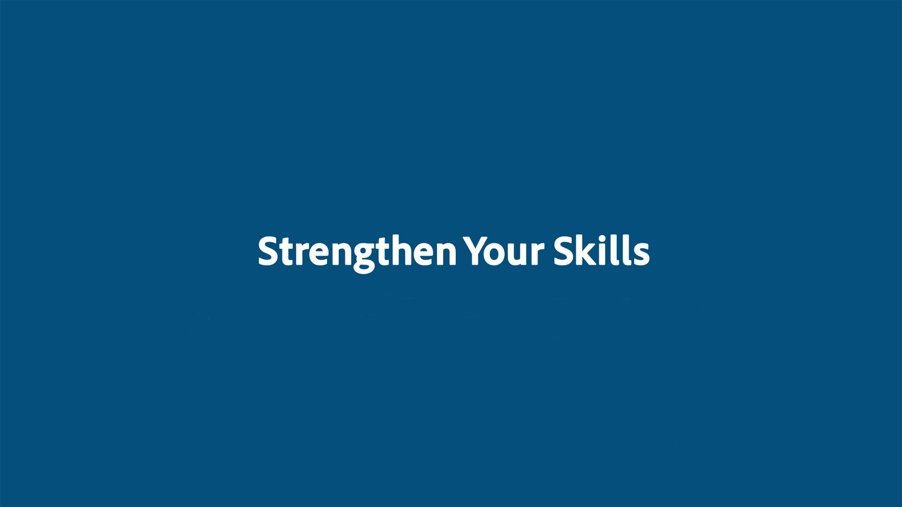 Develop strategies to strengthen your skills